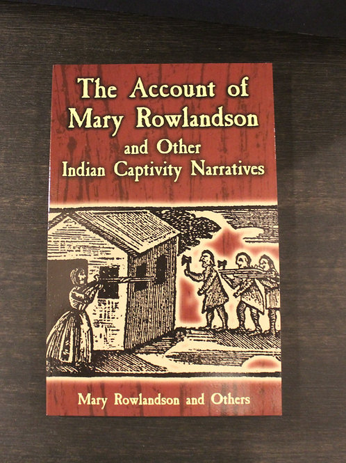 The Account of Mary Rowlands and Other Indian Captivity Narratives