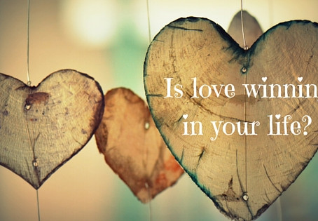 IS LOVE WINNING IN YOUR LIFE?