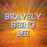 BRAVELY BEING ME