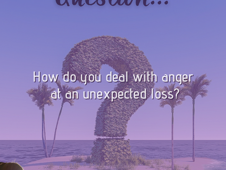 How to release anger after an unexpected loss...