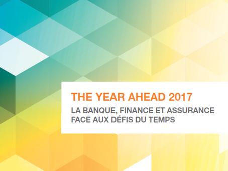"""""""The Year Ahead 2017 : La Banque, Finance et Assurance face aux défis du temps"""". Avec pour"""