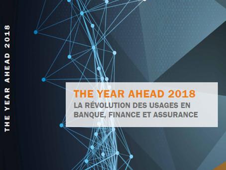 The Year Ahead 2018 : La révolution des usages en Banque, Finance et Assurance