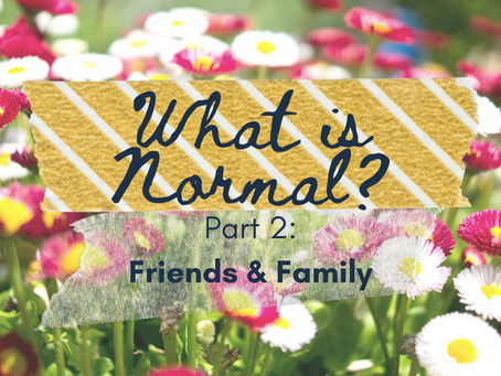 What is Normal? Pt. 2: Friends & Family