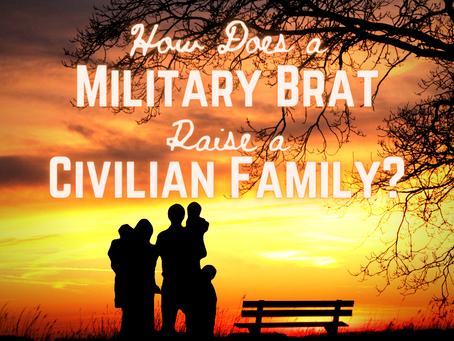 How Does a Military Brat Raise a Civilian Family?