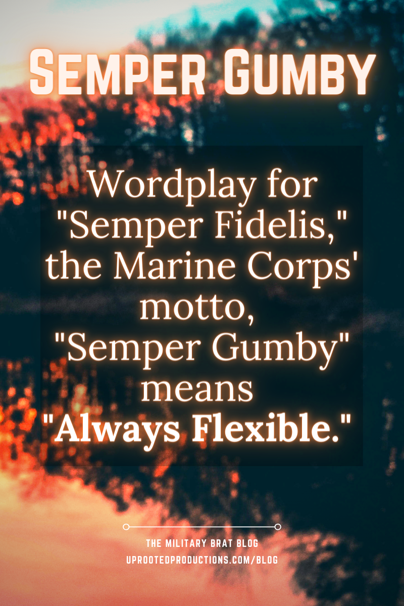 Semper Gumby means Always Flexible, wordplay for Semper Fidelis, the Marine Corps' motto