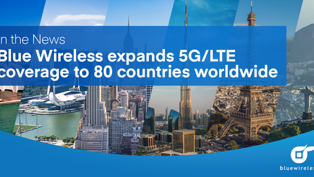 Press Release: Blue Wireless expands wireless 5G/LTE coverage to over 80 countries globally
