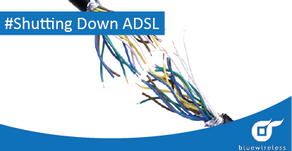 DSL Networks Are Being Switching Off - Don't Get Left Behind!