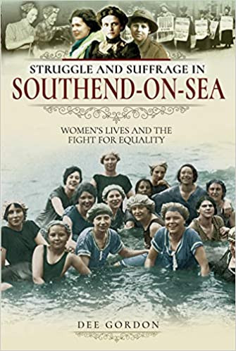 Struggle and Suffrage in Southend-on-Sea: Women's Lives and the Fight for Equality