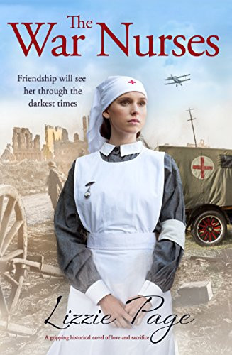 The War Nurses: A gripping historical novel of love and sacrifice
