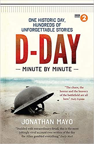 D-Day: Minute by Minute: One historic day, hundreds of unforgettable stories