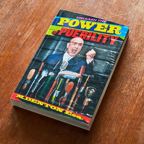 Unleash the Power of Puerility by Mark Denton Esq