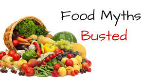 Foods- Common Myths Debunked!!