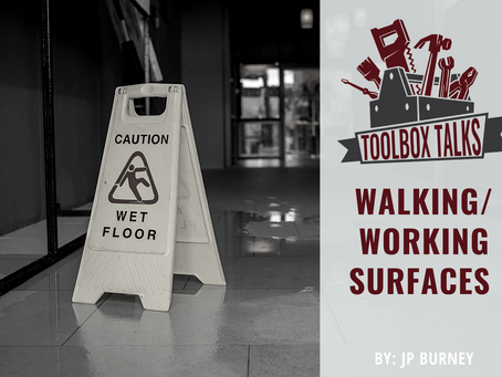 TOOLBOX TALK: WALKING/WORKING SURFACES EXIST LITERALLY EVERYWHERE YOU CAN STEP FOOT IN THE WORKPLACE