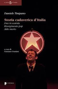 STORIA CADAVERICA D'ITALIA DANIELE TIMPANO DUX IN SCATOLA RISORGIMENTO POP ALDO MORTO TITIVILLUS