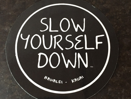 Slow Yourself Down!