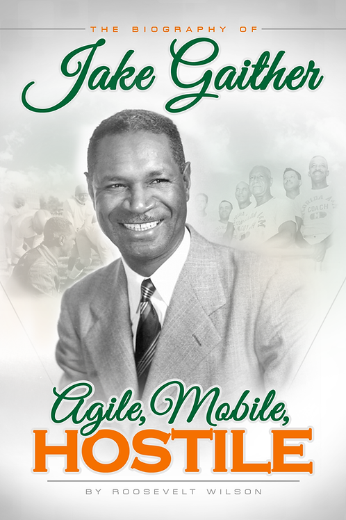 "AGILE, MOBILE, HOSTILE: THE BIOGRAPHY OF COACH ALONZO S. ""JAKE"" GAITHER"