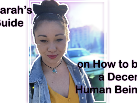 Sarah's Guide on How to be a Decent Human Being