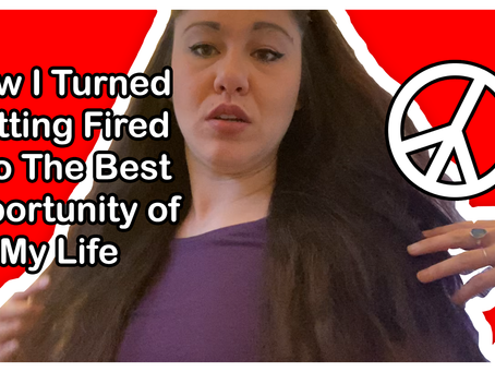 How I Turned Getting Fired Into the Best Opportunity of My Life