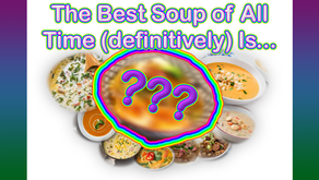 The Best Soup of All Time (definitively) Is...