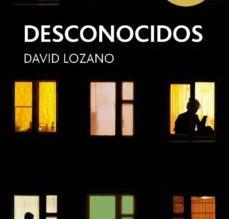 """El llibre de la setmana: """"DESCONOCIDOS"""" de David Lozano"""