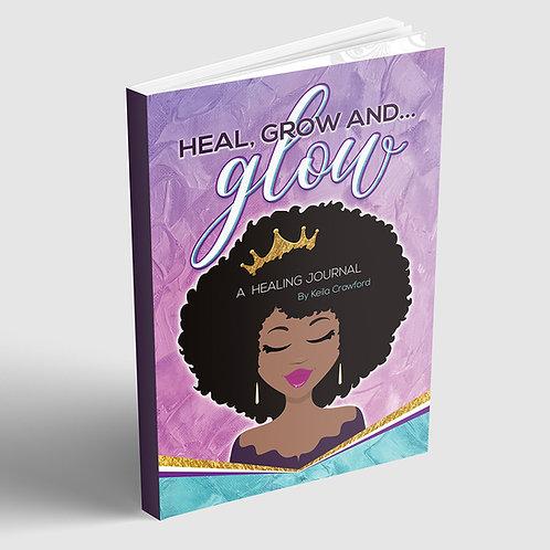 Heal Grow & Glow: Healing Journal