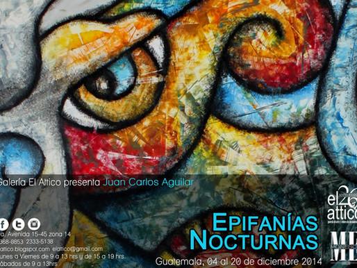 """Juan Carlos Aguilar """"Epifanías Nocturnas"""""""