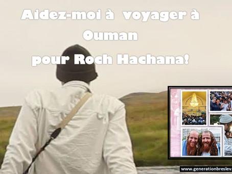 Aidez-moi à  voyager à Ouman pour Roch Hachana!