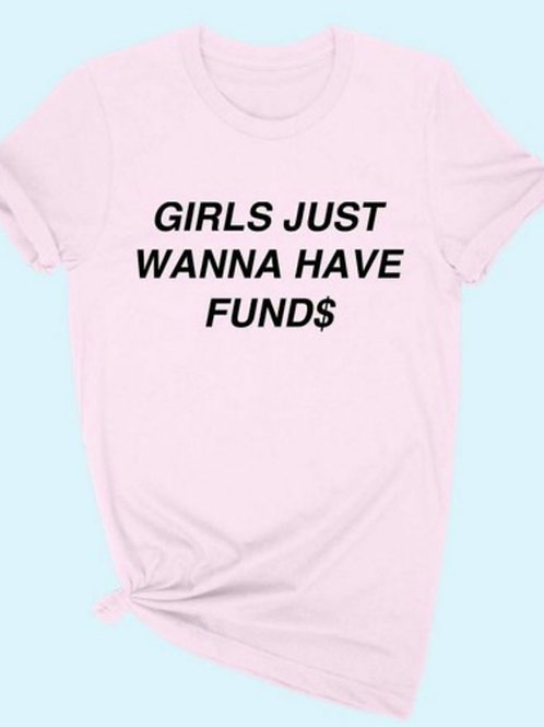 Girls Just Wanna To Have Fund$