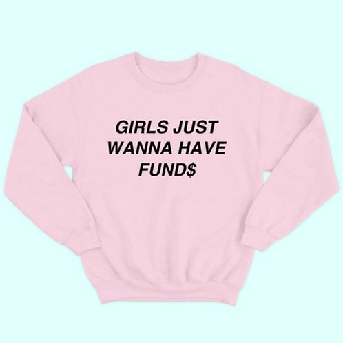 Girl Wanna Have Fund$