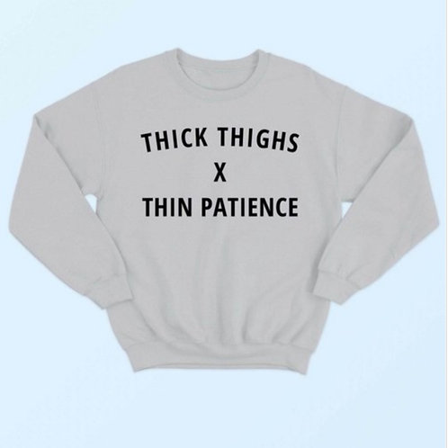 Thick Thighs  x  Thin Patience