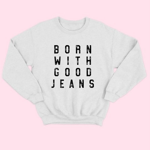 Born With Good Jeans