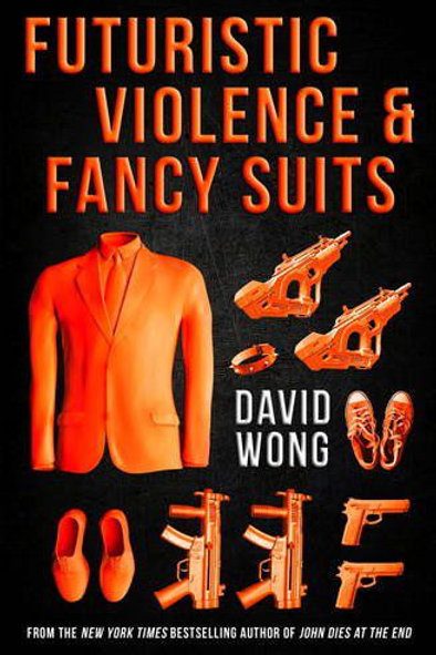 Futuristic Violence And Fancy Suits (David Wong)