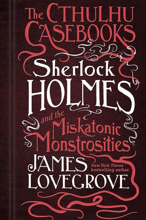 Sherlock Holmes And The Miskatonic Monstrosities (James Lovegrove)