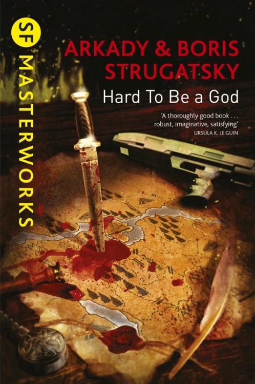 Hard To Be A God (ARKADY STRUGATSKY & BORIS STRUGATSKY)