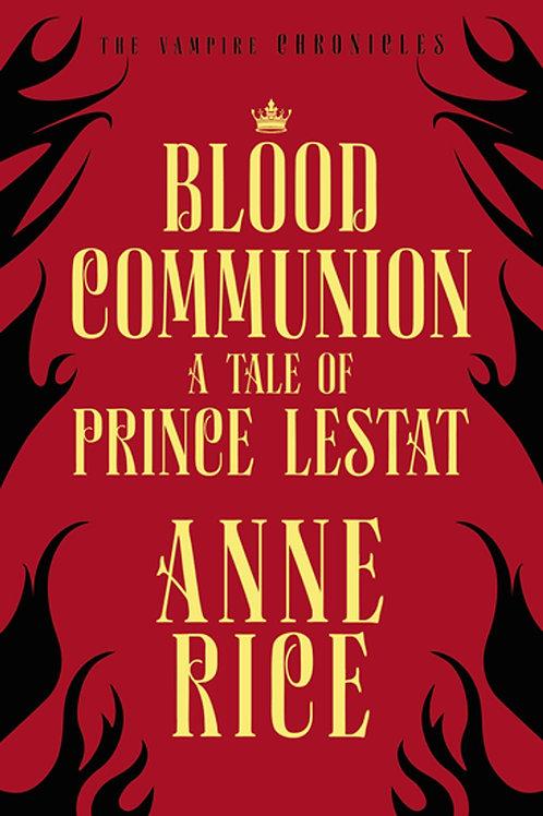 Blood Communion: A Tale Of Prince Lestat (Anne Rice)