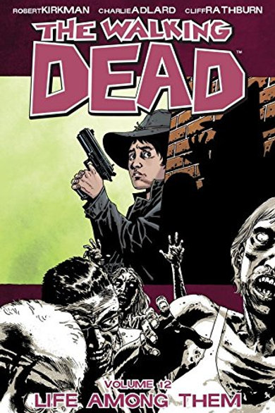 The Walking Dead Vol12: Life Among Them (Robert Kirkman &Charlie Adlard)
