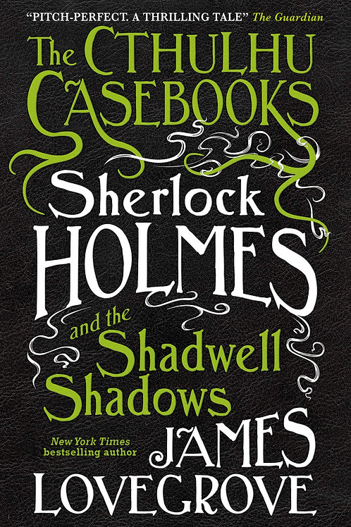 Sherlock Holmes And The Shadwell Shadows (James Lovegrove)