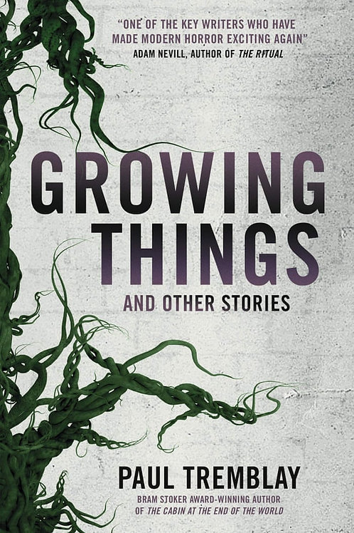Growing Things And Other Stories (Paul Tremblay)