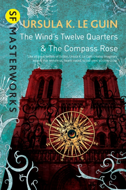 The Wind's Twelve Quarters And The Compass Rose URSULA LE GUIN)