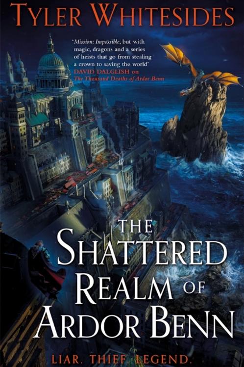 The Shattered Realm of Ardor Benn (TYLER WHITESIDES)