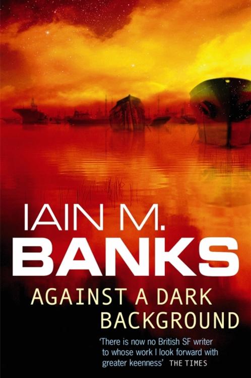 Against a Dark Background (IAIN M. BANKS)