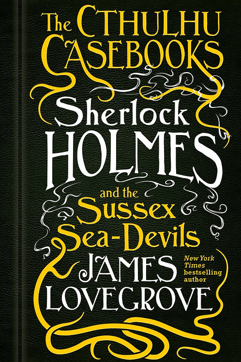 Sherlock Holmes And The Sussex Sea-Devils (James Lovegrove)