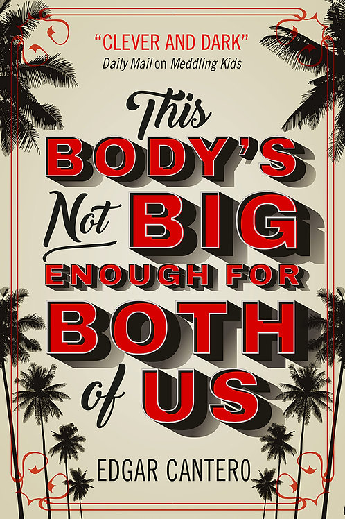 This Body's Not Big Enough For Both Of Us (Edgar Cantero)