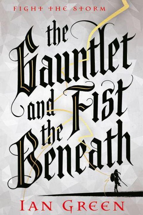 The Gauntlet and the Fist Beneath (Ian Green)