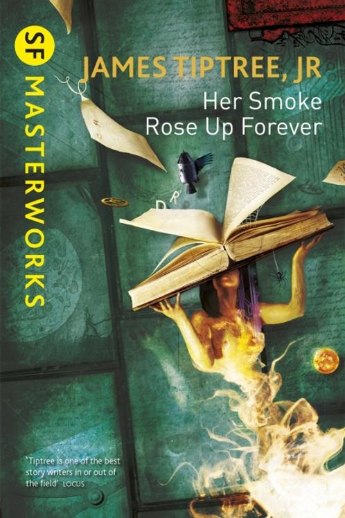 Her Smoke Rose Up Forever (JAMES JR. TIPTREE)