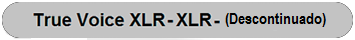 TRUE VOICE DESCONTINUADO - SITE XLR XLR.