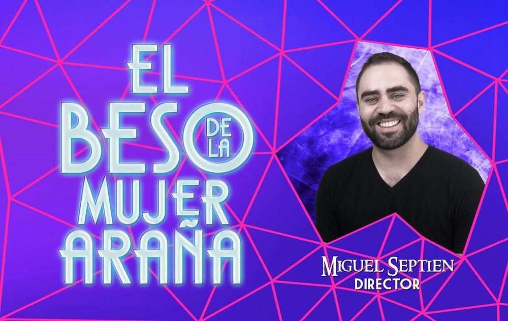 Miguel Septién, director de El Beso de la Mujer Araña