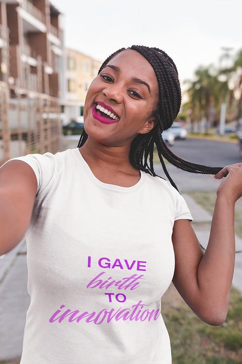 """I Gave Birth To Innovation"" T-Shirt"