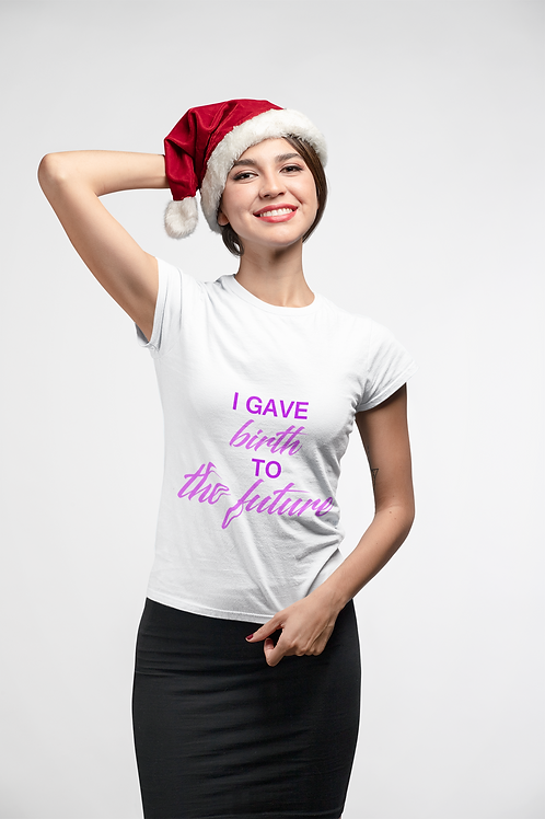 """""""I Gave Birth To The Future"""" T-Shirt"""