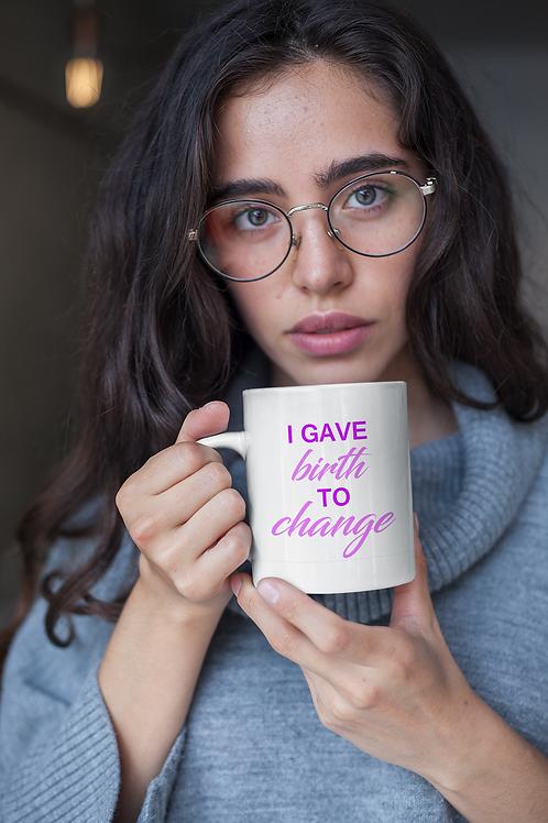 """I Gave Birth To The Change"" Mug"